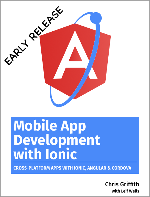 Mobile App Development with Ionic: Early Release
